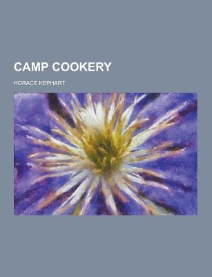 Theclassics.Us Camp Cookery by Kephart, Horace [Paperback] at Sears.com